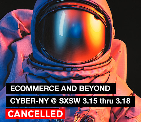Ecommerce and Beyond! Cyber-NY will be at SXSW March 15th through 18th at Booth 521